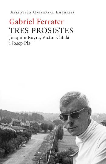 'Tres prosistes. Joaquim Ruyra, V�ctor Catal� i Josep Pla'
