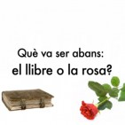 Qu� va ser abans: el llibre o la rosa?