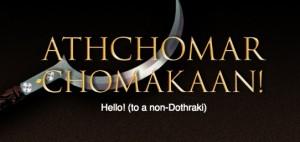 Aena shekhikhi! Que parleu dothraki?